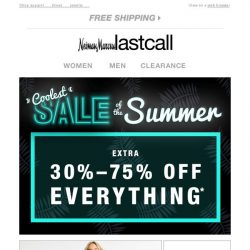 [Last Call] Cool savings >> extra 30%–75% off everything!