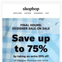 [Shopbop] Don't miss out. Final hours! Up to 75% off sale styles