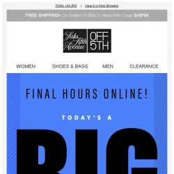 [Saks OFF 5th] Open ASAP: today's TOP deals are over soon!