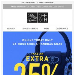 [Saks OFF 5th] Best. Day. EVER—take an EXTRA 25% OFF shoes AND bags