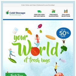 [Cold Storage] 🌏 Your World of Fresh Buys - Up to 50% Off! 🌎