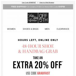 [Saks OFF 5th] Grab & GO: Extra 20% OFF shoes & handbags is ending!