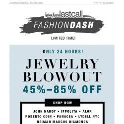 [Last Call] 24 hour JEWELRY BLOWOUT | 45%–85% off