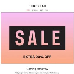[Farfetch] Heads up: extra 20% off end of season Sale starts tomorrow