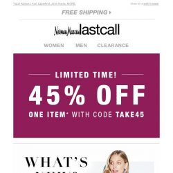 [Last Call] What's new? YOU! Take 45% off the item of your choice
