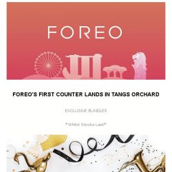 [Foreo] Foreo lands at Tangs Orchard with exclusive offerings!