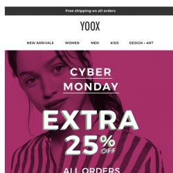 [Yoox] 👾 Cyber Monday is starting early! Get an EXTRA 25% OFF EVERYTHING right now