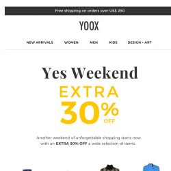 [Yoox] Wishing it was Black Friday again? Another weekend of shopping starts now with an EXTRA 30% OFF
