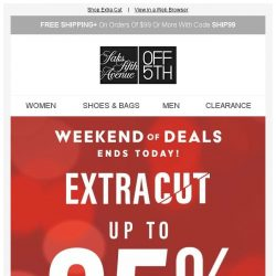 [Saks OFF 5th] Last Day: Save up to 85% off CLEARANCE + SPECIAL DELIVERY: Saks Fifth Avenue & More!