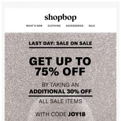 [Shopbop] LAST DAY! Additional 30% off with code JOY18