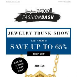 [Last Call] LAST CHANCE! Up to 65% off stunning jewelry from our exclusive Trunk Show events