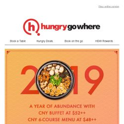 [HungryGoWhere] A year of abundance with Lunar New Year treats - CNY 6-course menu at $48++, 1-for-1 CNY Buffet from $65, and more