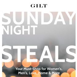 [Gilt] Stay up late. It's Sunday Night Steals.