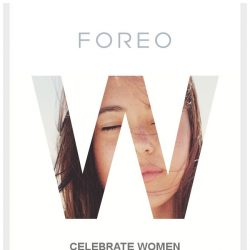[Foreo]  Make This Women's Day Great!