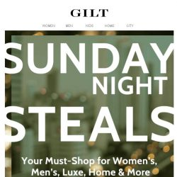 [Gilt] ♦♦ Sunday Night Steals ♦♦ The best part of the week.