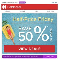 [Hotels.com] You've snagged this: pay half price today - it's Half Price Friday!