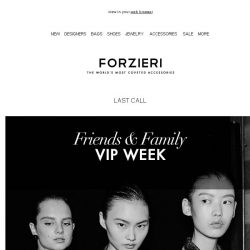 [Forzieri] Last Call | Friends & Family VIP Sale Ends Tomorrow