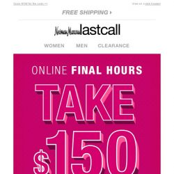 [Last Call] FINAL HOURS for $150 off online
