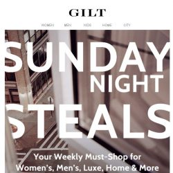 [Gilt] Saturday who? It's Sunday Night Steals.