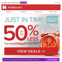 [Hotels.com]  Tic… Toc… Grab up to 50% off today!