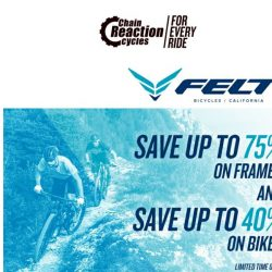[Chain Reaction Cycles] ⚠️ Limited Time Only: 75% Off Felt