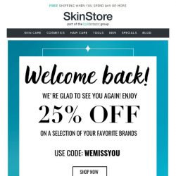 [SkinStore] We Miss You! Enjoy 25% Off Today!