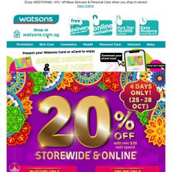 [Watsons]  🌟 Enjoy 20% OFF STOREWIDE & ONLINE+  $30 off with min. $150 spent ONLINE. Happy Diwali to all!