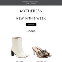 [mytheresa] Last day free shipping + Don't miss out: 750+ new arrivals this week
