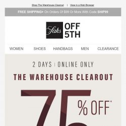 [Saks OFF 5th] Psst...here's 75% OFF (or better!)