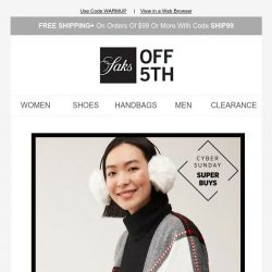 [Saks OFF 5th] #CyberSunday steals feat. extra 50% OFF cold-weather musts