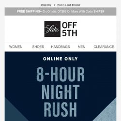 [Saks OFF 5th] Beat the clock: Extra 25% off with code NIGHTRUSH + Shop personalized recommendations for you...