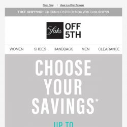[Saks OFF 5th] Want 85% off? 75% off? 65% off? You choose + Shop personalized recommendations for you...