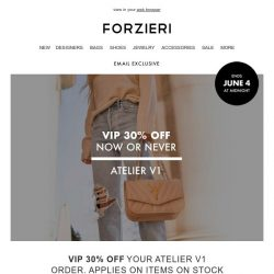 [Forzieri] 🚨 Atelier V1 // 🔐 Vip Sale 30% off, 48 hours only