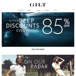 [Gilt] >> EVERYTHING 85% Off >> 15 Hours >> Dig deep.