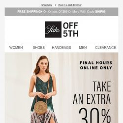 [Saks OFF 5th] Last day: extra 30% OFF the styles & trends that are SO now
