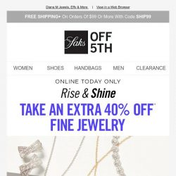 [Saks OFF 5th]  Rise & shine, here's an extra 40% OFF fine jewelry